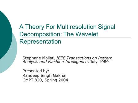 A Theory For Multiresolution Signal Decomposition: The Wavelet Representation Stephane Mallat, IEEE Transactions on Pattern Analysis and Machine Intelligence,