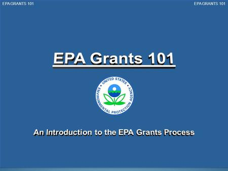 EPA GRANTS 101. s s Thank you for your interest in EPA's grant opportunities. This tutorial will provide you with a general overview of how to apply for,