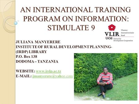 AN INTERNATIONAL TRAINING PROGRAM ON INFORMATION: STIMULATE 9 AN INTERNATIONAL TRAINING PROGRAM ON INFORMATION: STIMULATE 9 JULIANA MANYERERE INSTITUTE.
