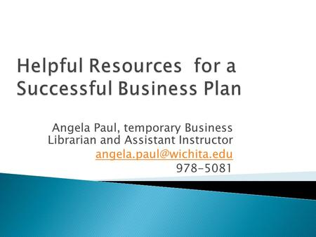 Angela Paul, temporary Business Librarian and Assistant Instructor 978-5081.