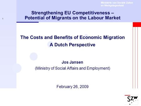 Ministerie van Sociale Zaken en Werkgelegenheid 1 Strengthening EU Competitiveness – Potential of Migrants on the Labour Market The Costs and Benefits.