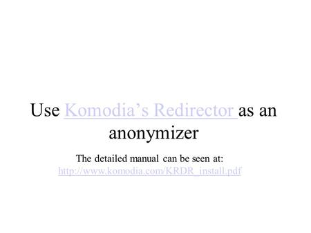 Use Komodia's Redirector as an anonymizerKomodia's Redirector The detailed manual can be seen at: