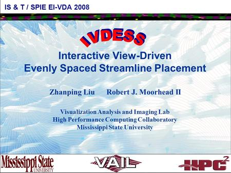 Interactive View-Driven Evenly Spaced Streamline Placement Zhanping Liu Robert J. Moorhead II Visualization Analysis and Imaging Lab High Performance Computing.
