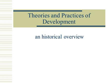 Theories and Practices of Development an historical overview.
