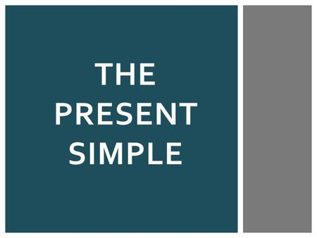 "THE PRESENT SIMPLE.  Ordinary verbs follow the SHIT rule:  Third person singular SHE / HE / IT → INFINITIVE + S → e.g. ""He works."" AFFIRMATIVE STATEMENTS."