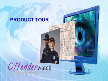 PRODUCT TOUR. OUR OBJECTIVES Present an overview of OffenderWatch Get you started right away Provide continuous support.