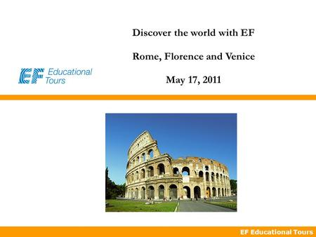 EF Educational Tours Discover the world with EF Rome, Florence and Venice May 17, 2011.