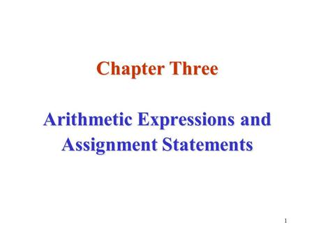 1 Chapter Three Arithmetic Expressions and Assignment Statements.