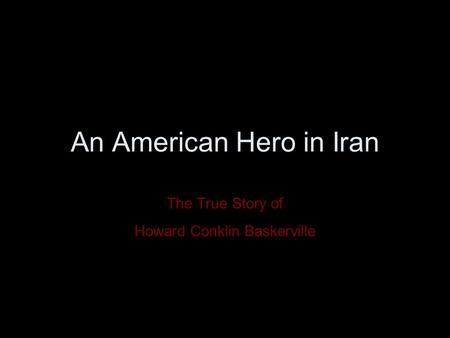 An American Hero in Iran The True Story of Howard Conklin Baskerville.