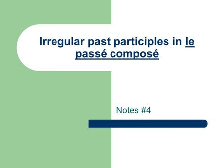 Irregular past participles in le passé composé Notes #4.
