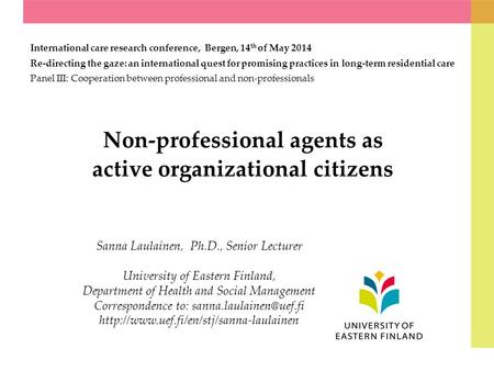 Non-professional agents as active organizational citizens International care research conference, Bergen, 14 th of May 2014 Re-directing the gaze: an international.