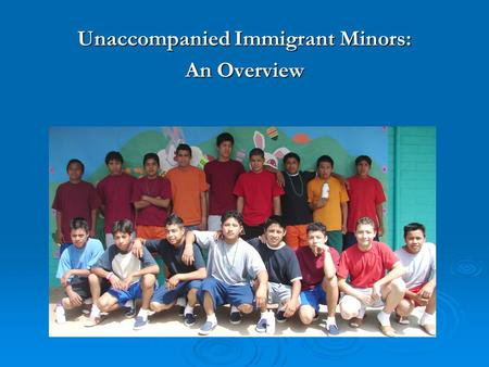 Unaccompanied Immigrant Minors: An Overview. Background   Unaccompanied Alien Child (UAC): <18, Has no lawful immigration status in the U.S., and Has.