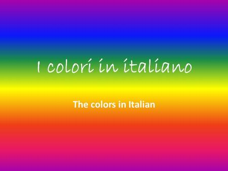 I colori in italiano The colors in Italian. About Italian colors Colors are adjectives. Like adjectives, most colors agree with the nouns they modify.