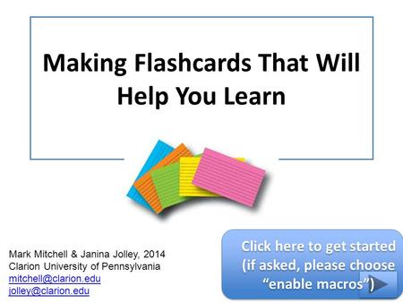 Making Flashcards That Will Help You Learn Mark Mitchell & Janina Jolley, 2014 Clarion University of Pennsylvania