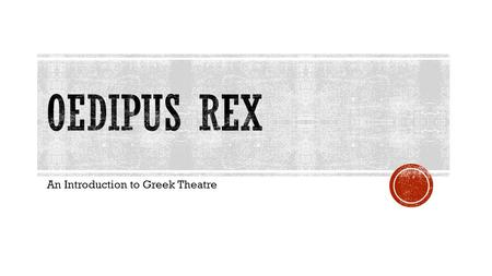 An Introduction to Greek Theatre.  Wrote tragedies, but lived a long, comfortable, happy life  123 plays; only 7 survive  Early life: lived in the.