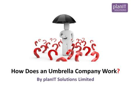 How Does an Umbrella Company Work? By planIT Solutions Limited.