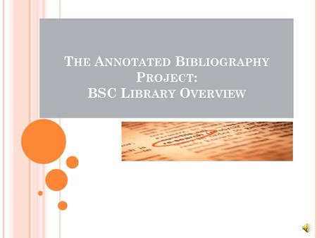 T HE A NNOTATED B IBLIOGRAPHY P ROJECT : BSC L IBRARY O VERVIEW.