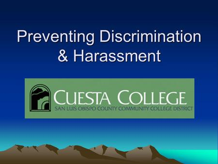 Preventing Discrimination & Harassment. Equal Employment Opportunity Cuesta College is an Equal Opportunity employer. All employees who participate on.
