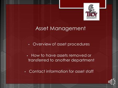 Asset Management Overview of asset procedures How to have assets removed or transferred to another department Contact information for asset staff.