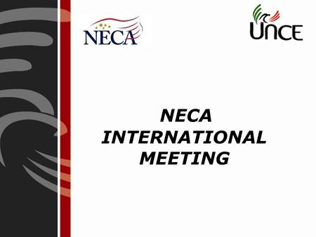 NECA INTERNATIONAL MEETING. Our mission is to represent and develop Electromechanical Constructors Associations nationwide, promoting the Unity and professionalism.