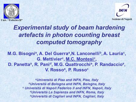 "Sezione di Napoli Univ. ""Federico II"" Experimental study of beam hardening artefacts in photon counting breast computed tomography M.G. Bisogni a, A. Del."