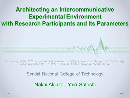 Architecting an Intercommunicative Experimental Environment with Research Participants and its Parameters Proceedings of the 2012 Japan-Taiwan Symposium.