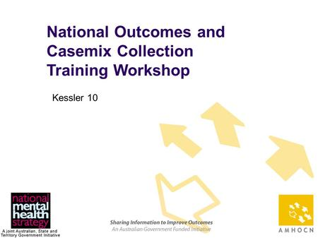 1 National Outcomes and Casemix Collection Training Workshop Kessler 10.