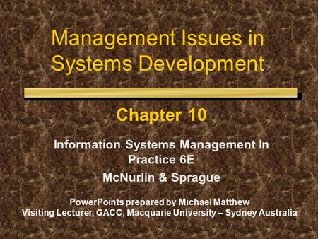 Management Issues in Systems Development Chapter 10 Information Systems Management In Practice 6E McNurlin & Sprague PowerPoints prepared by Michael Matthew.