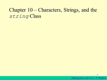 Starting Out with C++, 3 rd Edition 1 Chapter 10 – Characters, Strings, and the string Class.