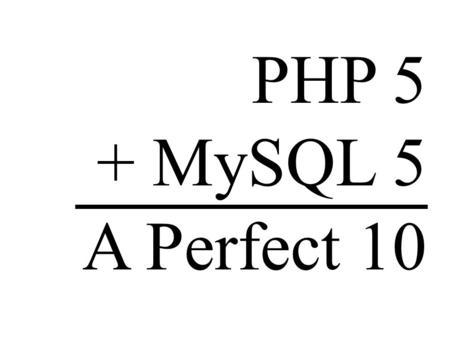PHP 5 + MySQL 5 A Perfect 10. Adam Trachtenberg PHP 5 + MySQL 5 = A Perfect 10 1. mysqli extension i is for improved! All new MySQL extension for PHP.