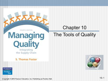  Copyright © 2010 Pearson Education, Inc. Publishing as Prentice Hall. 10- 1 Chapter 10 The Tools of Quality.