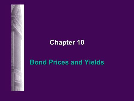 Chapter 10 Bond Prices and Yields. 10-2 Irwin/McGraw-hill © The McGraw-Hill Companies, Inc., 1998 Bond Characteristics Face or par value Face or par value.