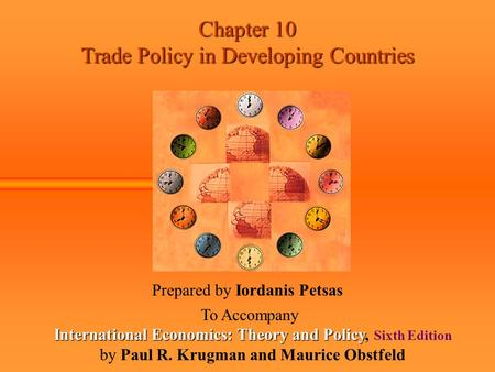 Chapter 10 Trade Policy in Developing Countries Prepared by Iordanis Petsas To Accompany International Economics: Theory and Policy International Economics: