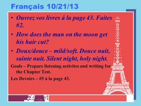Français 10/21/13 Ouvrez vos livres á la page 43. Faites #2. How does the man on the moon get his hair cut? Doux/douce – mild/soft. Douce nuit, sainte.