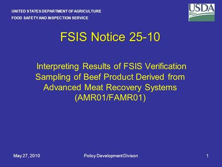 UNITED STATES DEPARTMENT OF AGRICULTURE FOOD SAFETY AND INSPECTION SERVICE May 27, 2010Policy Development Divison1 FSIS Notice 25-10 FSIS Notice 25-10.
