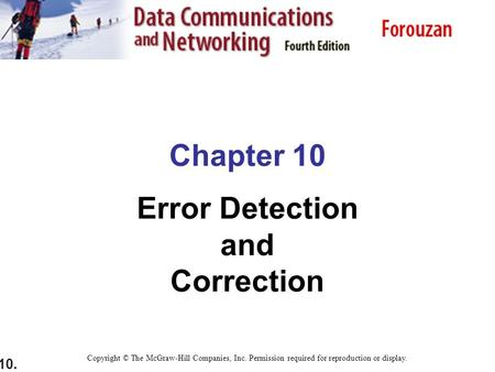 10. Chapter 10 Error Detection and Correction Copyright © The McGraw-Hill Companies, Inc. Permission required for reproduction or display.