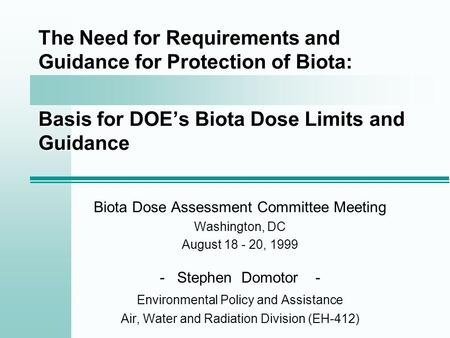 The Need for Requirements and Guidance for Protection of Biota: Basis for DOE's Biota Dose Limits and Guidance Biota Dose Assessment Committee Meeting.