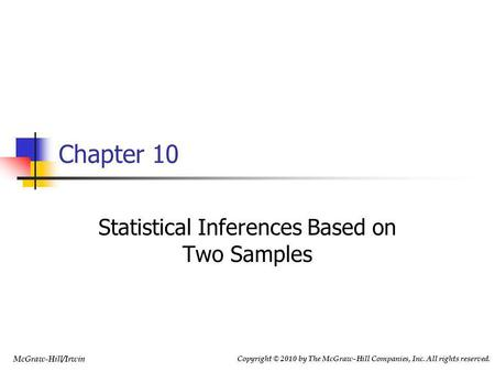 Copyright © 2010 by The McGraw-Hill Companies, Inc. All rights reserved. McGraw-Hill/Irwin Statistical Inferences Based on Two Samples Chapter 10.