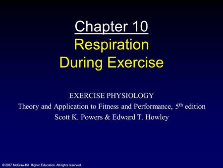 © 2007 McGraw-Hill Higher Education. All rights reserved. Chapter 10 Respiration During Exercise EXERCISE PHYSIOLOGY Theory and Application to Fitness.
