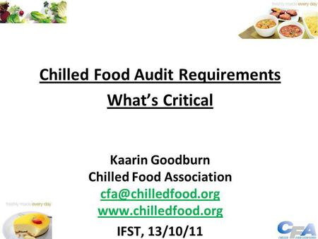 Chilled Food Audit Requirements What's Critical Kaarin Goodburn Chilled Food Association  IFST, 13/10/11.