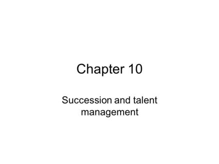 Chapter 10 Succession and talent management. Learning objectives After reading this chapter you will be able to: discuss the concept of succession management.