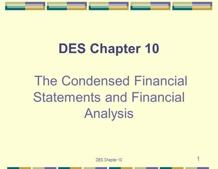 DES Chapter 10 1 DES Chapter 10 The Condensed Financial Statements and Financial Analysis.