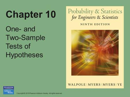 Copyright © 2010 Pearson Addison-Wesley. All rights reserved. Chapter 10 One- and Two-Sample Tests of Hypotheses.