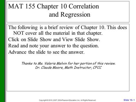 Slide 10- 1 Copyright © 2010, 2007, 2004 Pearson Education, Inc. All Rights Reserved. MAT 155 Chapter 10 Correlation and Regression The following is a.