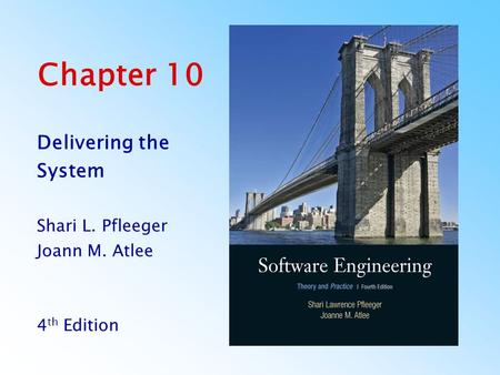 Chapter 10 Delivering the System Shari L. Pfleeger Joann M. Atlee 4 th Edition.