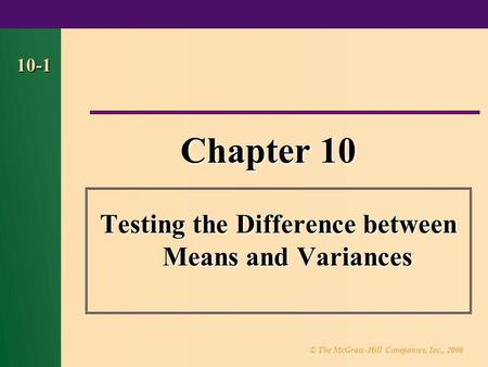 © The McGraw-Hill Companies, Inc., 2000 10-1 Chapter 10 Testing the Difference between Means and Variances.