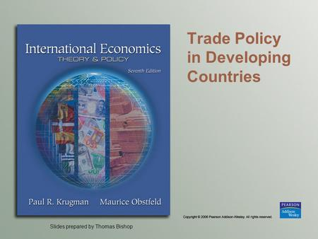 Slides prepared by Thomas Bishop Trade Policy in Developing Countries.