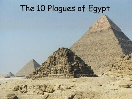The 10 Plagues of Egypt Will you let my people go? MosesPharoah.