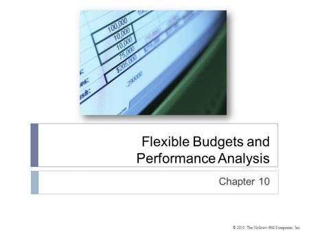 © 2010 The McGraw-Hill Companies, Inc. Flexible Budgets and Performance Analysis Chapter 10.