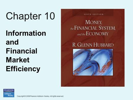 Copyright © 2008 Pearson Addison-Wesley. All rights reserved. Chapter 10 Information and Financial Market Efficiency.